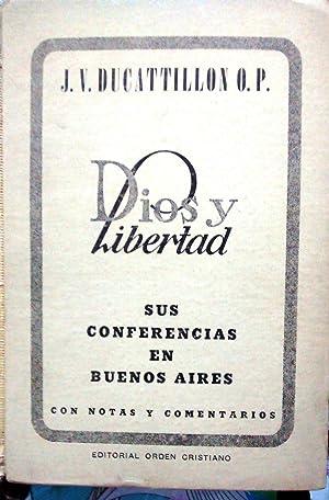 Dios y libertad. Sus Conferencias en Buenos Aires con notas y comentarios: Ducattillon O.P., José ...