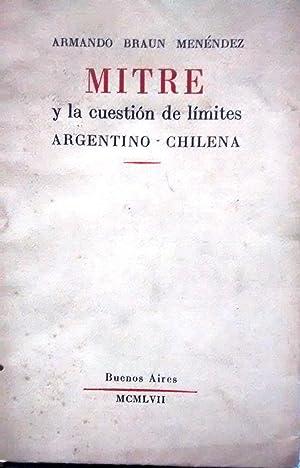 Mitre y la cuestión de límites argentino-chilena: Braun Menéndez, Armando