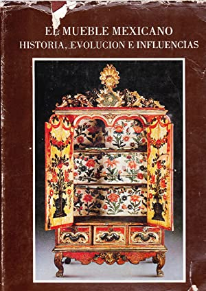 El Mueble Mexicano. Historia, Evolución e Influencias.: Aguilera, Carmen- Vargas,