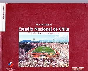 Tres Miradas al Estadio Nacional. Historia, Deporte y Arquitectura.: López, Hilda- Ahumada, ...