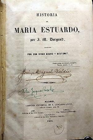 Historia de María Estuardo. Traducida por Don Diego Bravo y Destouet: Dargaud, Jean Marie ( 1800 - ...
