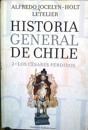 Historia general de Chile. Tomo 2 : Los Césares perdidos: Jocelyn-Holt, Alfredo