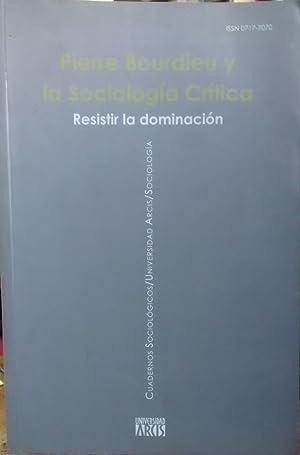 Pierre Bourdieu y la Sociología Crítica. Resistir la dominación