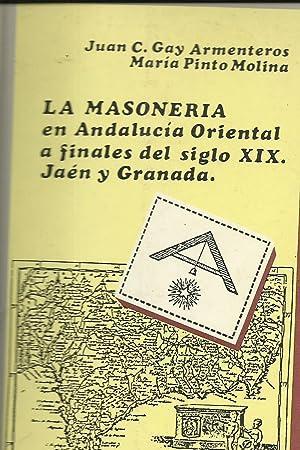 LA MASONERIA EN ANDALUCIA ORIENTAL A FINALES DEL SIGLO XIX JAEN Y GRANADA: Gay Armenteros ,juan C. ...