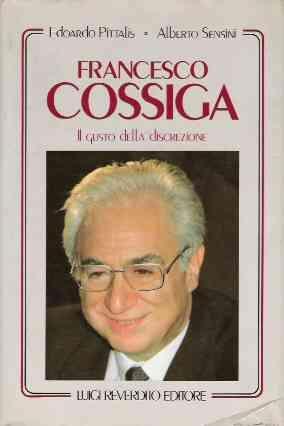 FRANCESCO COSSIGA - IL GUSTO DELLA DISCREZIONE: PITTALIS EDOARDO -