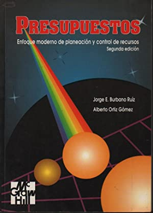 PRESUPUESTOS ENFOQUE MODERNOS DE PLANEACION Y CONTROL: JORGE E. BURBANO