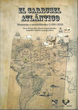 EL CARRUSEL ATLANTICO. MEMORIAS Y SENSIBILIDADES (1500-1950): OSCAR ALVAREZ GILA,