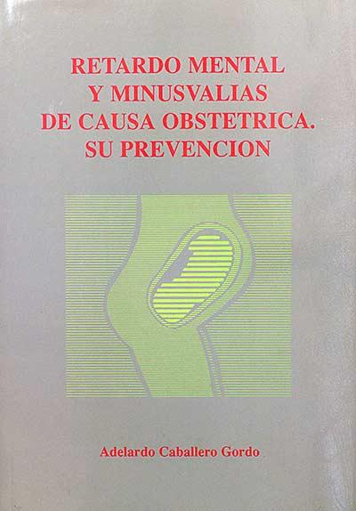 Retardo mental y minusvalías de causa obstétrica su prevención - Adelardo Caballero Gordo