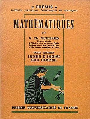 Mathématiques. Tome Premier. Ensembles et fonctions. Calcul: G. Th. Guilbaud
