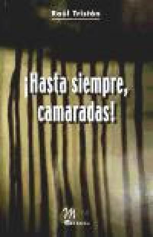 HASTA SIEMPRE CAMARADAS - Tristán,Raúl
