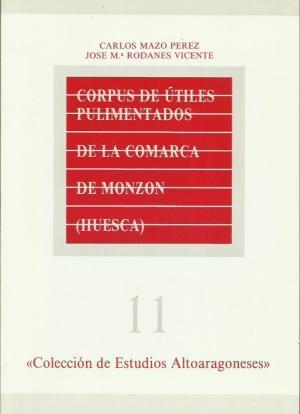 CORPUS DE ÚTILES PULIMENTADOS DE LA COMARCA DE MONZÓN (HUESCA) - Mazo,Carlos/Rodanes,José M.