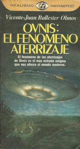 OVNIS:EL FENÓMENO ATERRIZAJE: Ballester Olmos.Vicente Juan