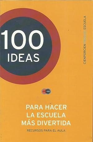 100 IDEAS PARA HACER LA ESCUELA MÁS DIVERTIDA: Ressia,Gustavo Armando