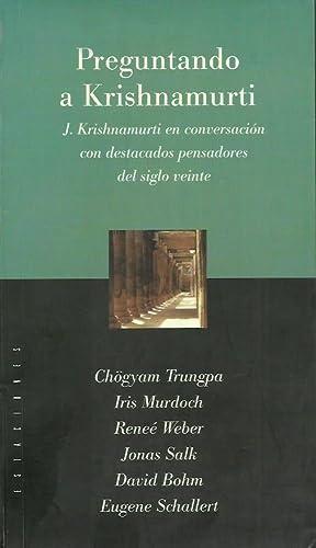 PREGUNTANDO A KRISHNAMURTI J. Krishnamurti en conversación con destacados pensadores del ...