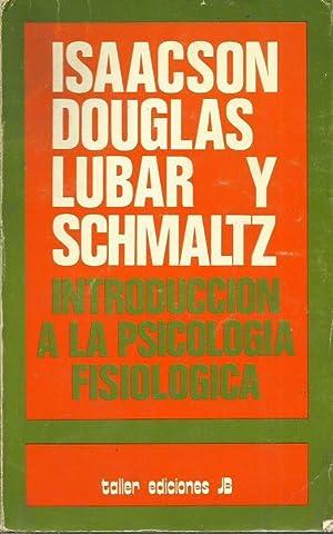 INTRODUCCIÓN A LA PSICOLOGÍA FISIOLÓGICA: Isaacson,Douglas,Lubar y Schmaltz