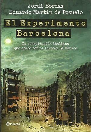 EL EXPERIMENTO BARCELONA ; la conspiración italiana que acabó con el Liceo y La Fenice: Bordas/...