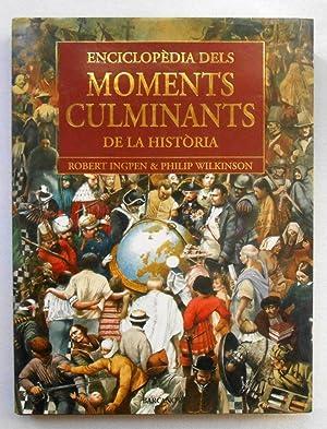 ENCICLOPEDIA DELS MOMENTS CULMINANTS DE LA HISTÒRIA: Ingpen,Robert/Wilkinson,Philip