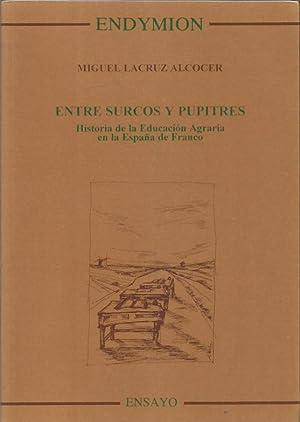 ENTRE SURCOS Y PUPITRES : historia de: Lacruz Alcocer,Miguel