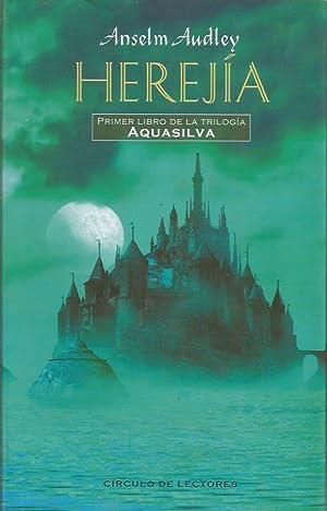 HEREJÍA Primer libro de la Trilogía Aquasilva: Audley,Anselm