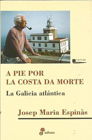 A PIE POR LA COSTA DA MORTE . La Galicia atlántica.: Espinás,Josep María