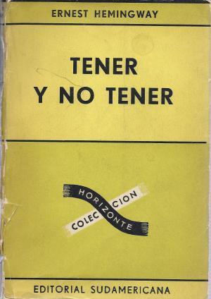 TENER Y NO TENER: Hemingway,Ernest