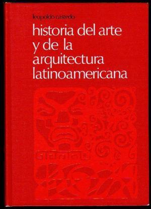 HISTORIA DEL ARTE Y DE LA ARQUITECTURA: Castedo,Leopoldo