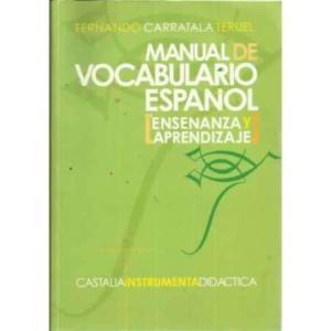 MANUAL DE VOCABULARIO ESPAÑOL Enseñanza y aprendizaje: Carratalá Teruel,Fernando