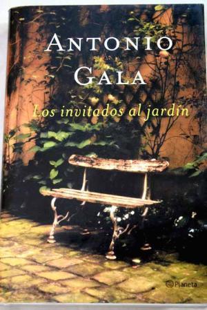 LOS INVITADOS AL JARDÍN 1ª Edición: Gala,Antonio