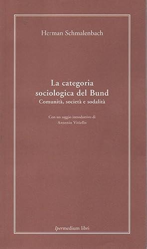 La categoria sociologica del Bund, Comunita', societa' e sodalita': Schmalenbach ...