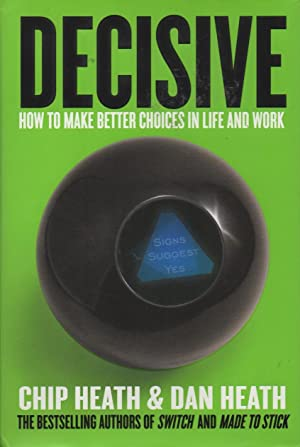Decisive. How to make better choiches in life and work