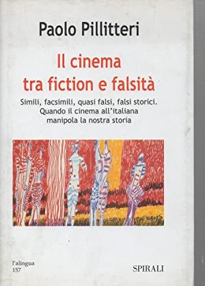 Il cinema tra fiction e falsit?. Simili, facsimili, quasi falsi, falsi storici. Quando il cinema ...