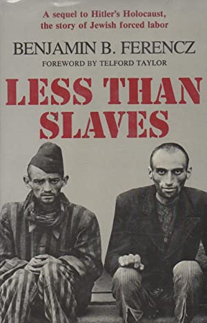 Less Than Slaves: Jewish Forced Labor and: Ferencz Benjamin B.