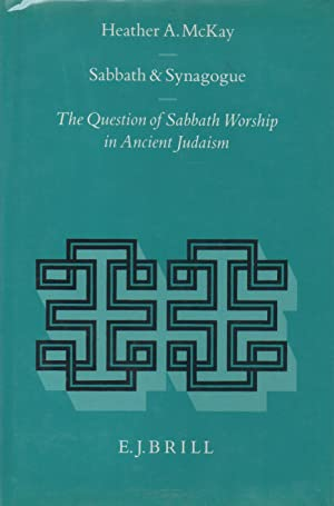 Religions in the Graeco-Roman World. Sabbath and Synagogue: The Question of Sabbath Worship in An...