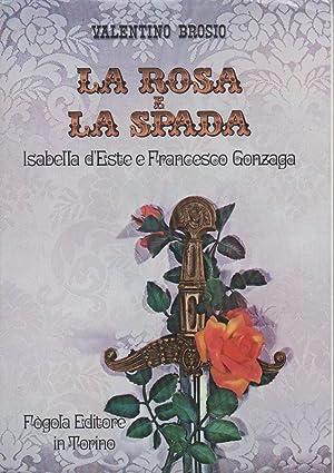 La rosa e la spada. Isabella d'Este: Brosio Valentino