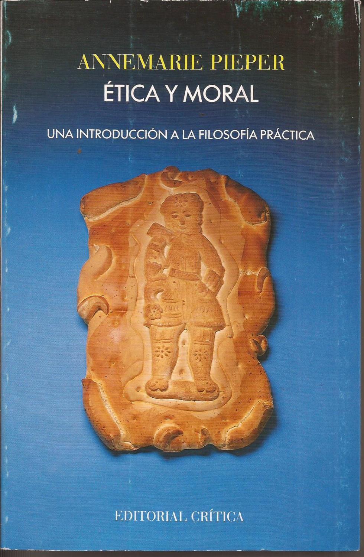 Ética y moral. Una introducción a la Filosofía práctica - Pieper, Annemarie