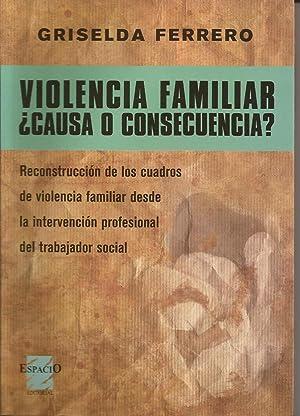 Violencia familiar ¿causa o consecuencia?. reconstrucción de: Ferrero, Griselda
