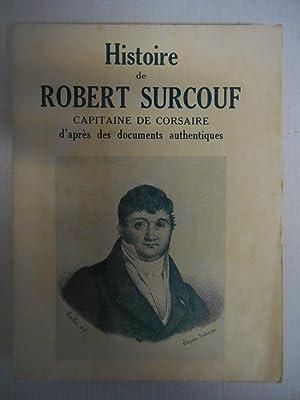 HISTOIRE DE ROBERT SURCOUF .Capitaine de corsaire , d' après des documents authentiques...