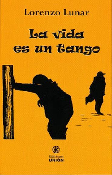 La vida es un tango / Lorenzo Lunar. - Lunar, Lorenzo