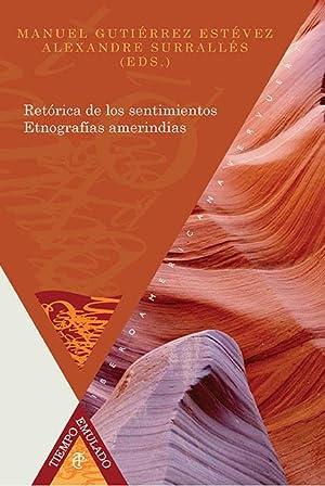 Retórica de los sentimientos : etnografías amerindias / Manuel Gutiérrez Estévez, Alexandre ...