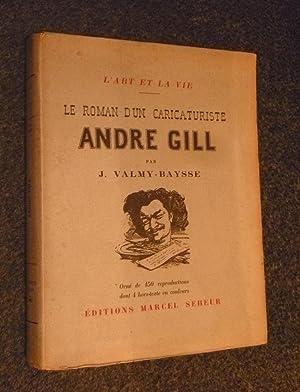LE ROMAN D'UN CARICATURISTE. ANDRE GILL: VALMY-BAYSSE (J.)