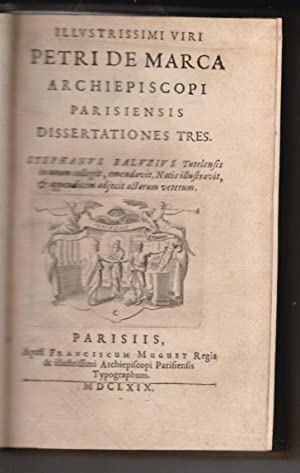 ILLUSTRISSIMI VIRI PETRI DE MARCA ARCHIEPISCOPI PARISIENSIS DISSERTATIONES TRES: MARCA (P. DE)