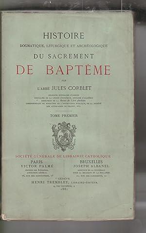 HISTOIRE DOGMATIQUE, LITURGIQUE ET ARCHEOLOGIQUE DU SACREMENT DE BAPTEME: CORBLET (J.)