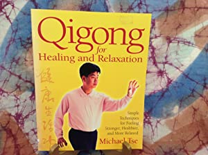 Qigong for Healing and Relaxation: Simple Techniques for Feeling Stronger, Healthier, and More Re...