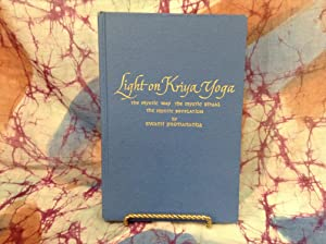 Light on Kriya Yoga: The Mystic Way, The Mystic Ritual, The Mystic Revelation