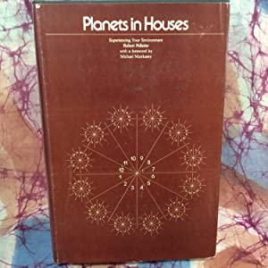 Planets in Houses: Experiencing Your Environment