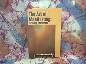 Art of Manifesting: Creating Your Future, The