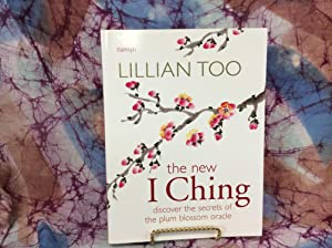New I Ching, The: Discover the Secrets of the Plum Blossom Oracle