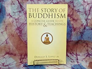 The Story of Buddhism: A Concise Guide: Lopez Jr. ,