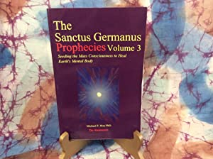 Sanctus Germanus Prophecies, The: Volume 3, Seeding the Mass Consciousness to Heal Earth's Mental...