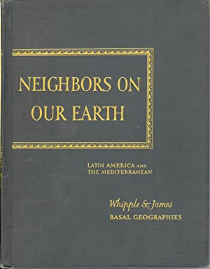 Neighbors on Our Earth: Latin America and: Whipple, Gertrude &